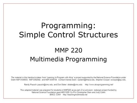 Programming: Simple Control Structures MMP 220 Multimedia Programming This adapted material was prepared for students in MMP220 as as part of a curriculum.