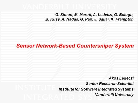 1 Copyright © 2004 Vanderbilt University Sensor Network-Based Countersniper System Akos Ledeczi Senior Research Scientist Institute for Software Integrated.