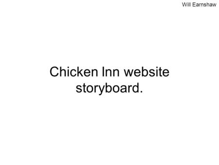 Will Earnshaw Chicken Inn website storyboard.. Will Earnshaw Chicken Inn – Hotel and Restaurant Logo of cartoon chicken Links Home Book a room Reserve.