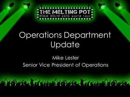 Operations Department Update Mike Lester Senior Vice President of Operations.