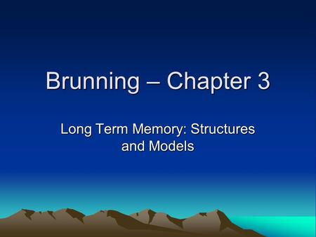Brunning – Chapter 3 Long Term Memory: Structures and Models.