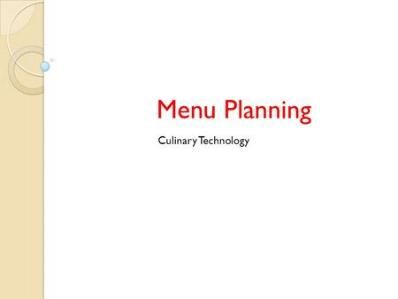 Menu Planning Culinary Technology The Role of the Menu The menu serves several purposes to both the restaurant and its customers : It determines the.