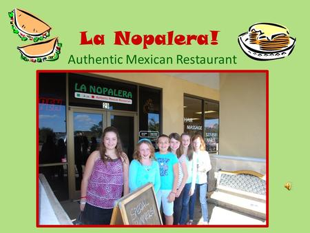 La Nopalera! Authentic Mexican Restaurant. I went to La Nopalera with Mitzi, Lillie, Grace, Brooke, and Tylar! We had a great waiter named Miguel. Ordering.