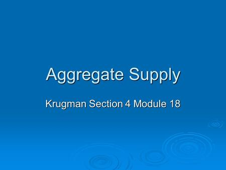 Aggregate Supply Krugman Section 4 Module 18. Definition  AS is a schedule showing level of real domestic output available at each possible price level.