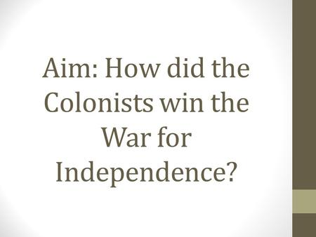Aim: How did the Colonists win the War for Independence?