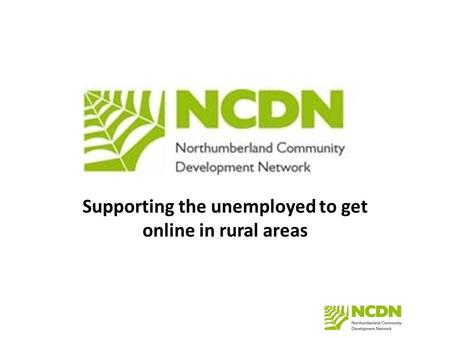 Supporting the unemployed to get online in rural areas.