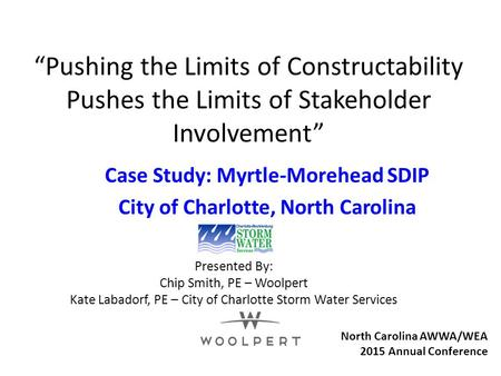 """Pushing the Limits of Constructability Pushes the Limits of Stakeholder Involvement"" Case Study: Myrtle-Morehead SDIP City of Charlotte, North Carolina."
