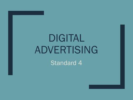 DIGITAL ADVERTISING Standard 4. THE ROLE OF DIGITAL ADVERTISING IS TO INCREASE SALES OR IMPROVE BRAND AWARENESS.