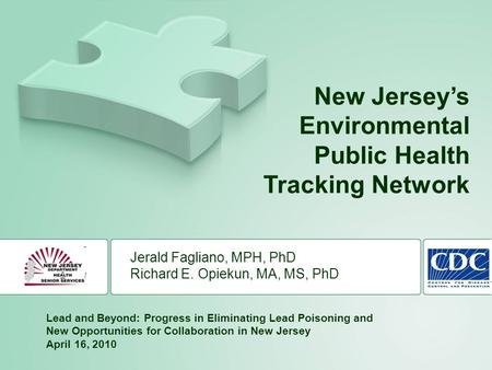 NJDHSS Lead and Beyond: April 16, 2010nj.gov/health/ephtNJ Environmental Public Health Tracking Copyright 2006 – User Insight, Inc. Jerald Fagliano, MPH,