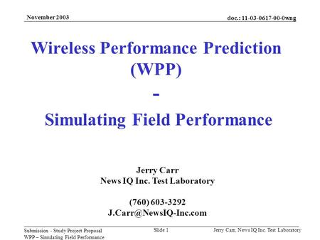 Doc.: 11-03-0617-00-0wng Submission - Study Project Proposal WPP – Simulating Field Performance Jerry Carr, News IQ Inc. Test LaboratorySlide 1 November.