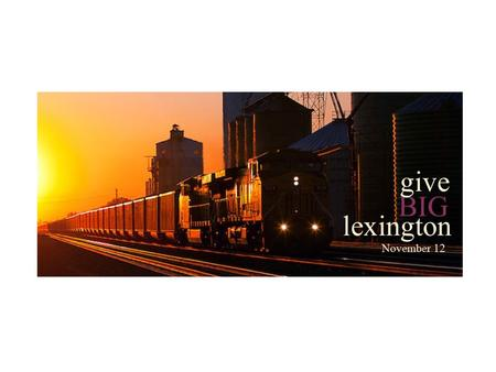 LEXINGTON community foundation give November 15. Give BIG Lexington Overview A community-wide giving challenge designed to spread awareness and inspire.
