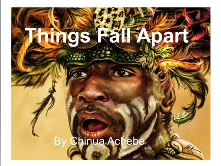 Things Fall Apart By Chinua Achebe. About the Author  Born November 15, 1930 in Ogidi, Nigeria  Family belonged to the Igbo tribe  He was the fifth.