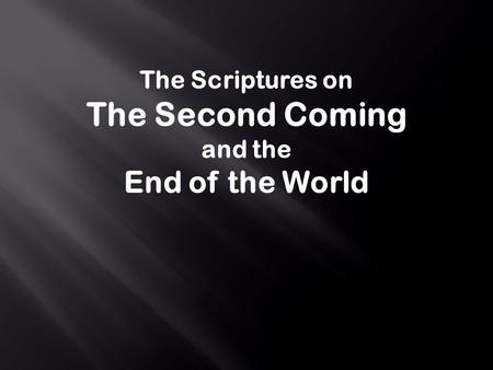 The Scriptures on The Second Coming and the End of the World.