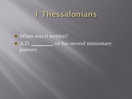  When was it written?  A.D. ________, on his second missionary journey.