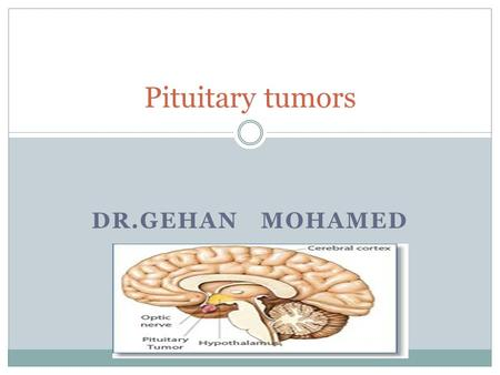 DR.GEHAN MOHAMED Pituitary tumors. What is a Pituitary tumor? The pituitary gland is a pea sized endocrine gland located at the base of the brain. A pituitary.