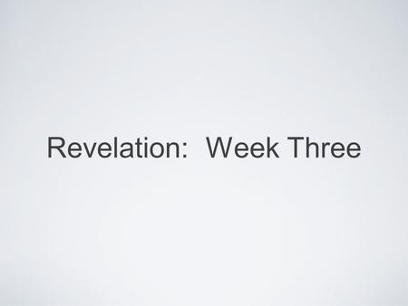Revelation: Week Three. Now, the Good Stuff: We will look at the most widely held, and accepted views of Revelation…there are seven of them. The first.