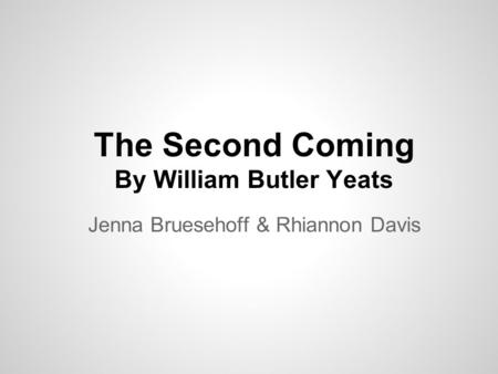 The Second Coming By William Butler Yeats Jenna Bruesehoff & Rhiannon Davis.