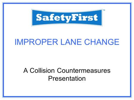 IMPROPER LANE CHANGE A Collision Countermeasures Presentation.