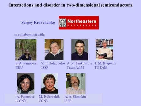 1/3/2016SCCS 2008 Sergey Kravchenko in collaboration with: Interactions and disorder in two-dimensional semiconductors A. Punnoose M. P. Sarachik A. A.
