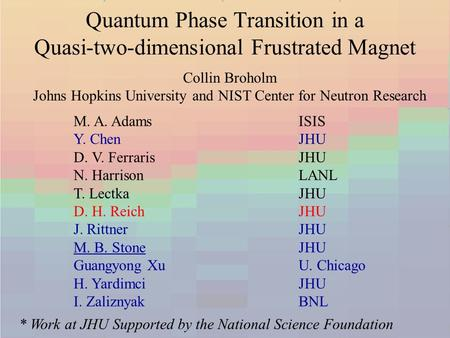 Collin Broholm Johns Hopkins University and NIST Center for Neutron Research Quantum Phase Transition in a Quasi-two-dimensional Frustrated Magnet M. A.