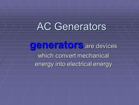 AC Generators generators are devices which convert mechanical energy into electrical energy.