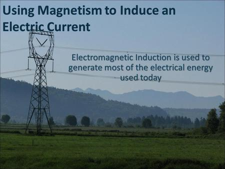 Using Magnetism to Induce an Electric Current