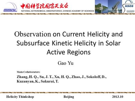 Observation on Current Helicity and Subsurface Kinetic Helicity in Solar Active Regions Gao Yu 2013.10Helicity Thinkshop Main Collaborators: Zhang, H.
