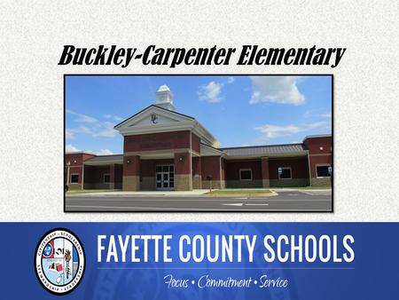 Buckley-Carpenter Elementary. Top-Notch Leadership Constance Wright, Principal Allien Dacus & Cindy Treadway, Instructional Facilitators Debbie Stevens,