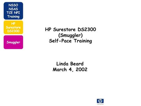 NSSO NSAS TCE NPI Training Smuggler HP Surestore DS2300 (Smuggler) Self-Pace Training Linda Beard March 4, 2002.