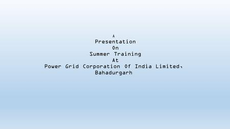 What is POWERGRID??? The Power Grid Corporation of India Limited (POWERGRID), is an Indian state-owned electric utilities company headquartered in Gurgaon,