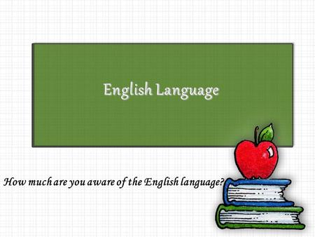 How much are you aware of the English language?