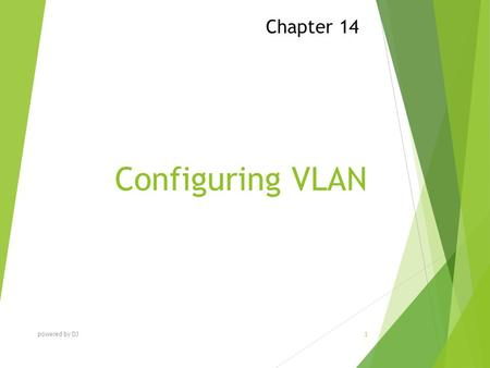 Configuring VLAN Chapter 14 powered by DJ 1. Chapter Objectives At the end of this Chapter you will be able to:  Understand basic concept of VLAN  Configure.