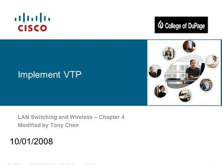 © 2006 Cisco Systems, Inc. All rights reserved.Cisco PublicITE I Chapter 6 1 Implement VTP LAN <strong>Switching</strong> and Wireless – Chapter 4 Modified by Tony Chen.
