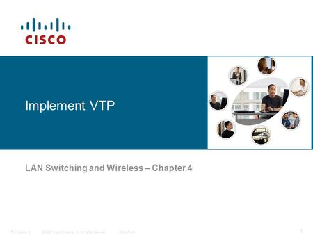 © 2006 Cisco Systems, Inc. All rights reserved.Cisco PublicITE I Chapter 6 1 Implement VTP LAN Switching and Wireless – Chapter 4.