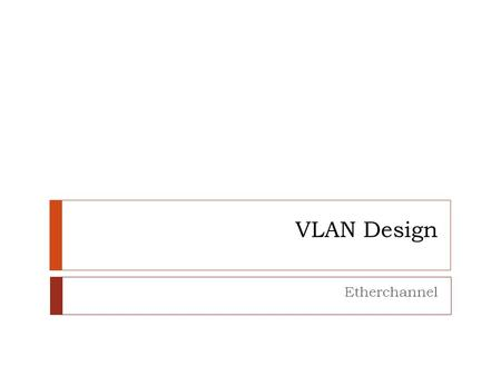 VLAN Design Etherchannel. Review: Private VLANS  Used by Service providers to deploy host services and network access where all devices reside in the.
