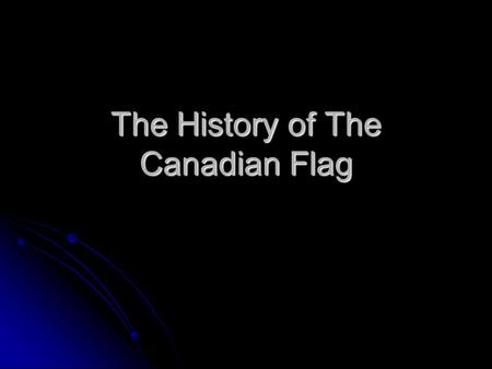 The History of The Canadian Flag