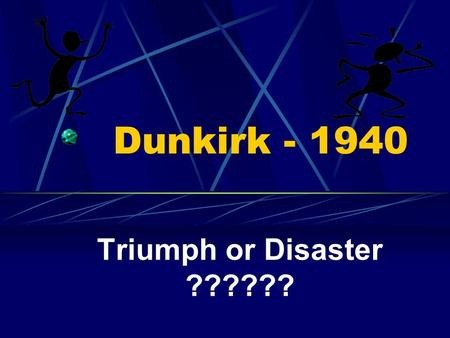 Dunkirk - 1940 Triumph or Disaster ??????. What is going on here? What two flags can you see? Why are they there???