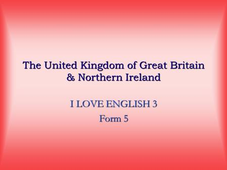 The United Kingdom of Great Britain & Northern Ireland I LOVE ENGLISH 3 Form 5.