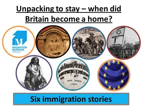 Unpacking to stay – when did Britain become a home? Six immigration stories.