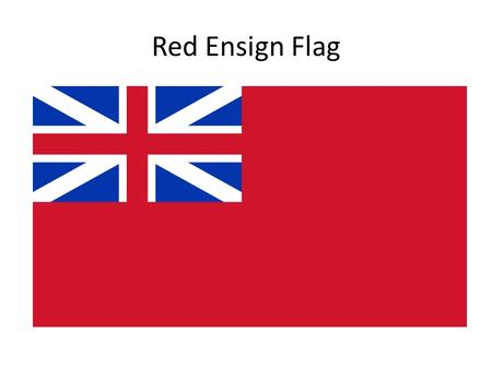 "Red Ensign Flag. Adopted by the Colonies as the first ""national"" flag."
