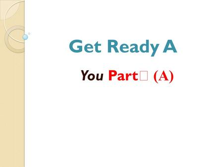 "Get Ready A You Part Ⅰ (A) 学习目标 在本课结束时,学生能够 : 1. 通过听力,获取有关两位新同学初 次见面时询问对方和介绍自己的信息, 以及相应的功能句型。 2. 运用 ""What's your name?"" ""Where are you from?"" ""Nice to."