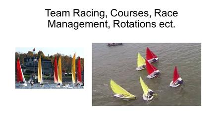 Team Racing, Courses, Race Management, Rotations ect.