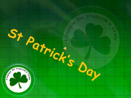 St Patrick's Day St. Patrick's Day is on …… A. 4 th July. B. 17 th March. C. 1 st March.