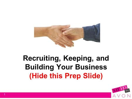 Recruiting, Keeping, and Building Your Business (Hide this Prep Slide) 1.