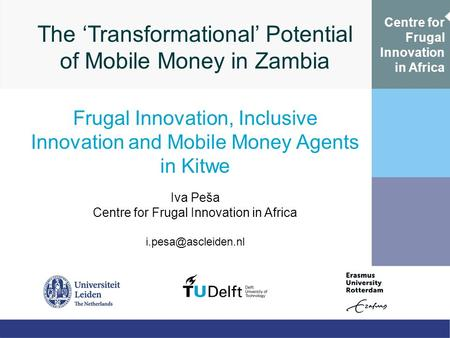 The 'Transformational' Potential of Mobile Money in Zambia Frugal Innovation, Inclusive Innovation and Mobile Money Agents in Kitwe Iva Peša Centre for.