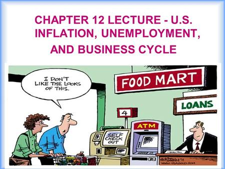 © 2016 Pearson Addison-Wesley 1 CHAPTER 12 LECTURE - U.S. INFLATION, UNEMPLOYMENT, AND BUSINESS CYCLE.
