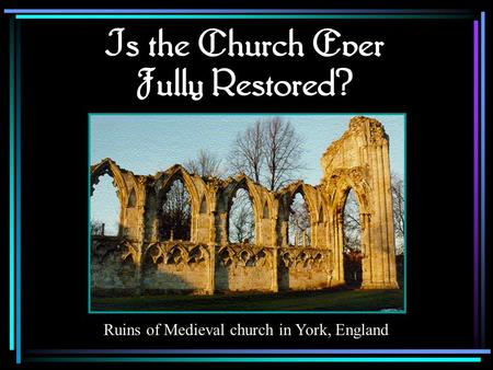 Is the Church Ever Fully Restored? Ruins of Medieval church in York, England.