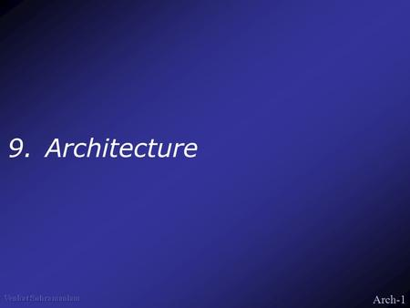 Arch-1 9.Architecture. Arch-2 What's Architecture? Description of sub-system –Components/sub-systems –Their interaction Framework for communication.