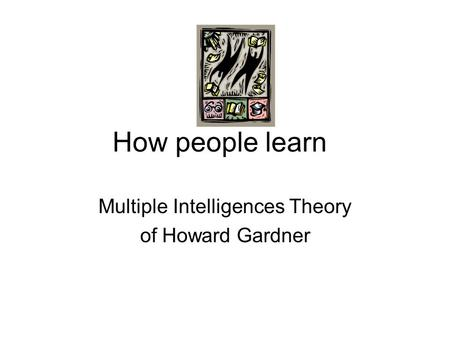 How people learn Multiple Intelligences Theory of Howard Gardner.