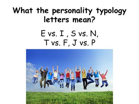 What the personality typology letters mean? E vs. I, S vs. N, T vs. F, J vs. P.